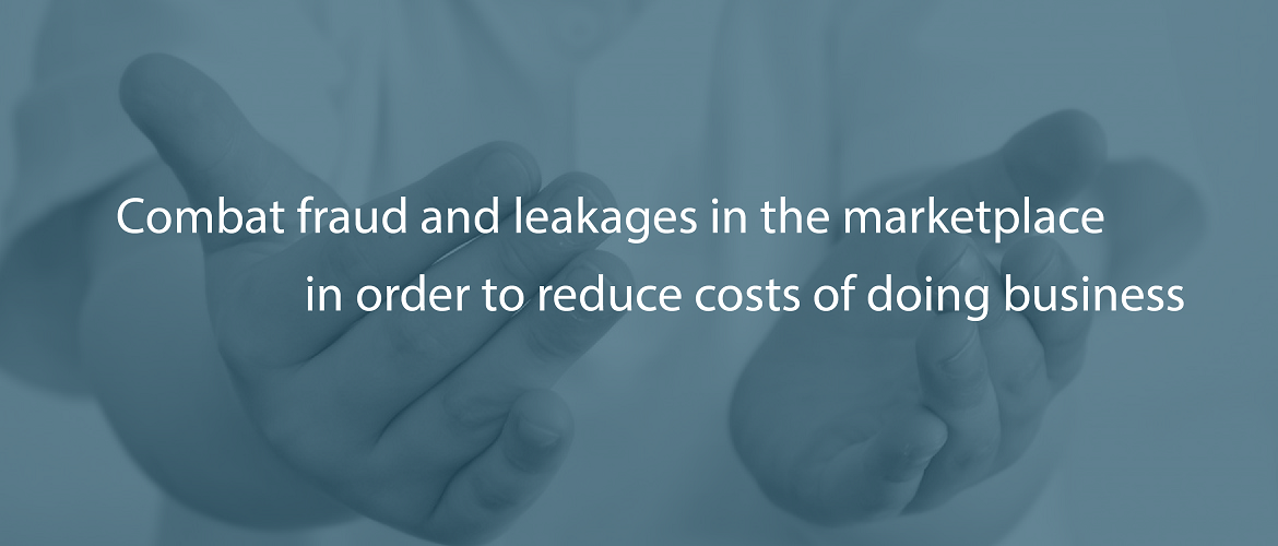 Combat fraud and leakages in the marketplace in order to reduce costs of doing business 2